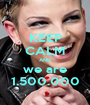 KEEP CALM AND we are 1.500.000 - Personalised Poster A1 size