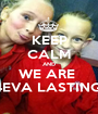 KEEP CALM AND WE ARE  4EVA LASTING  - Personalised Poster A1 size