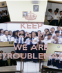 KEEP CALM AND WE ARE 7HE7ROUBLEMAKER - Personalised Poster A1 size