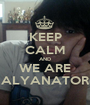 KEEP CALM AND WE ARE ALYANATOR - Personalised Poster A1 size