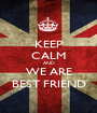 KEEP CALM AND WE ARE BEST FRIEND - Personalised Poster A1 size