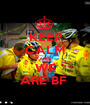 KEEP CALM AND WE ARE BF  - Personalised Poster A1 size