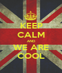KEEP CALM AND WE ARE COOL - Personalised Poster A1 size