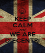 KEEP CALM AND WE ARE DIECENTRI - Personalised Poster A1 size