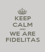 KEEP CALM AND WE ARE FIDELITAS - Personalised Poster A1 size