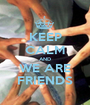 KEEP CALM AND WE ARE FRIENDS - Personalised Poster A1 size
