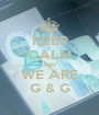 KEEP CALM AND WE ARE G & G - Personalised Poster A1 size