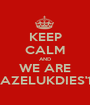KEEP CALM AND WE ARE GAZELUKDIES'13 - Personalised Poster A1 size