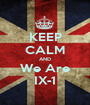 KEEP CALM AND We Are IX-1 - Personalised Poster A1 size