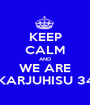 KEEP CALM AND WE ARE KARJUHISU 34 - Personalised Poster A1 size