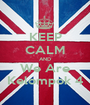 KEEP CALM AND We Are Kelompok 4 - Personalised Poster A1 size