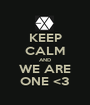 KEEP CALM AND WE ARE ONE <3 - Personalised Poster A1 size