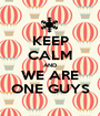 KEEP CALM AND WE ARE ONE GUYS - Personalised Poster A1 size