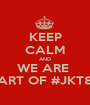 KEEP CALM AND WE ARE  PART OF #JKT86 - Personalised Poster A1 size