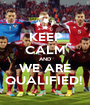 KEEP CALM AND WE ARE QUALIFIED!  - Personalised Poster A1 size