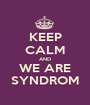 KEEP CALM AND WE ARE SYNDROM - Personalised Poster A1 size