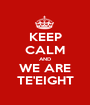 KEEP CALM AND WE ARE TE'EIGHT - Personalised Poster A1 size