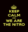 KEEP CALM AND WE ARE THE NITRO - Personalised Poster A1 size