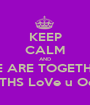 KEEP CALM AND WE ARE TOGETHER 10 MONTHS LoVe u Odishka ;)  - Personalised Poster A1 size