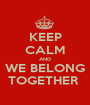 KEEP CALM AND WE BELONG TOGETHER  - Personalised Poster A1 size