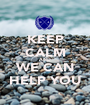 KEEP CALM AND WE CAN HELP YOU - Personalised Poster A1 size