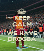 KEEP CALM AND WE HAVE DROGBA - Personalised Poster A1 size