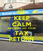 KEEP CALM AND WE'LL DO YOUR TAX RETURN - Personalised Poster A1 size
