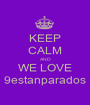 KEEP CALM AND WE LOVE 9estanparados - Personalised Poster A1 size