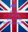 KEEP CALM AND WE LOVE BRITISH BOY - Personalised Poster A1 size
