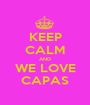 KEEP CALM AND WE LOVE CAPAS - Personalised Poster A1 size