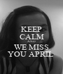 KEEP CALM AND WE MISS YOU APRIL  - Personalised Poster A1 size