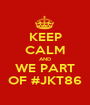 KEEP CALM AND WE PART OF #JKT86 - Personalised Poster A1 size