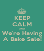 KEEP CALM AND We're Having A Bake Sale! - Personalised Poster A1 size