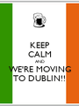 KEEP CALM AND WE'RE MOVING TO DUBLIN!! - Personalised Poster A1 size