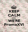 KEEP CALM AND WE'RE PromoXVI - Personalised Poster A1 size