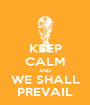 KEEP CALM AND WE SHALL PREVAIL - Personalised Poster A1 size