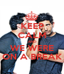 KEEP CALM AND WE WERE ON A BREAK - Personalised Poster A1 size