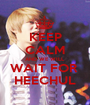 KEEP CALM AND WE WILL  WAIT FOR  HEECHUL - Personalised Poster A1 size
