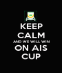KEEP CALM AND WE WILL WIN ON AIS CUP - Personalised Poster A1 size