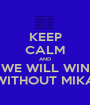 KEEP CALM AND WE WILL WIN WITHOUT MIKA - Personalised Poster A1 size