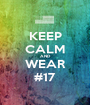 KEEP CALM AND WEAR #17 - Personalised Poster A1 size