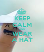 KEEP CALM AND WEAR A HAT - Personalised Poster A1 size