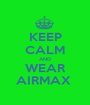 KEEP CALM AND WEAR AIRMAX  - Personalised Poster A1 size