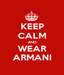 KEEP CALM AND WEAR ARMANI - Personalised Poster A1 size