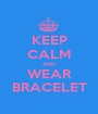 KEEP CALM AND WEAR BRACELET - Personalised Poster A1 size