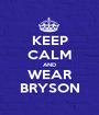 KEEP CALM AND WEAR BRYSON - Personalised Poster A1 size