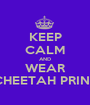 KEEP CALM AND WEAR CHEETAH PRINT - Personalised Poster A1 size