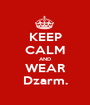 KEEP CALM AND WEAR Dzarm. - Personalised Poster A1 size