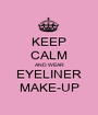 KEEP CALM AND WEAR EYELINER MAKE-UP - Personalised Poster A1 size