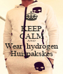 KEEP CALM AND Wear  hydrogen Huispakskes - Personalised Poster A1 size